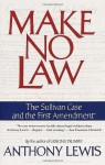 Make No Law: The Sullivan Case and the First Amendment - Anthony Lewis