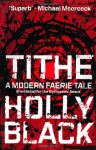 Tithe (Modern Faerie Tales #1) - Holly Black