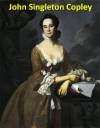 152 Color Paintings of John Singleton Copley - American Portrait Painter (1738 - September 9, 1815) - Jacek Michalak, Singleton Copley, John