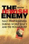 The Jewish Enemy: Nazi Propaganda during World War II and the Holocaust - Jeffrey Herf