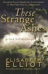 These Strange Ashes - Elisabeth Elliot