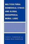 Multicultural Biomedical Ethics and Global Biosophical Moral Logic - Suzan S. Parhizgar, Kamal Dean Parhizgar