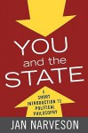 You and the State: A Short Introduction to Political Philosophy - Jan Narveson
