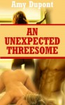 An Unexpected Threesome - Amy Dupont