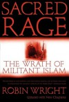 Sacred Rage: The Wrath of Militant Islam - Robin Wright