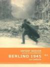 Berlino 1945: La caduta (BUR STORIA) (Italian Edition) - Antony Beevor, M. Pagliano, E. Peru