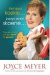 Eet Daai Koekie ... Koop Daai Skoene: Toestemming Om Jou Lewe Te Geniet - Joyce Meyer