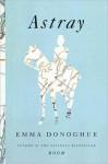 Astray: Stories - Emma Donoghue