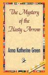 The Mystery of the Hasty Arrow - Anna Katharine Green