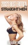 2013's Best Erotica for Straight Men (Chosen by the Authors of Eroticature.org) - J.T. Washington, B.R. Eastman, Jacob Paddlebaum, Afra Zaman