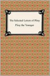 The Selected Letters Of Pliny - Pliny the Younger