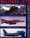 Military Jets: Design And Development: 1945 To The Present Day - Robert Jackson