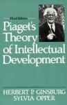 Piaget's Theory of Intellectual Development - Herbert P. Ginsburg, Sylvia Opper