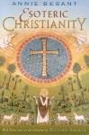 Esoteric Christianity - Annie Wood Besant, Richard Smoley