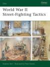 World War II Street-Fighting Tactics: 168 (Elite) - Stephen Bull, Peter Dennis