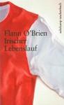 Irischer Lebenslauf: Eine arge Geschichte vom harten Leben - Flann O'Brien, Harry Rowohlt