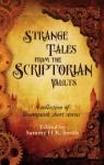 Strange Tales from the Scriptorian Vaults - Sammy H.K. Smith, Zoe Harris, Steven J. Guscott, Jake Finlay