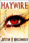 Haywire - Justin R. Macumber