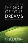 The Golf Of Your Dreams - Bob Rotella