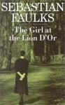 The Girl at the Lion D' Or - Sebastian Faulks