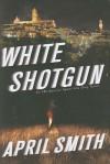 White Shotgun - April Smith