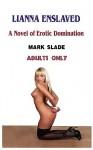 Lianna Enslaved: A Novel of Erotic Dominatiion - Mark Slade