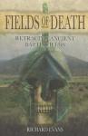 Fields of Death: Retracing Ancient Battlefields - Richard Evans