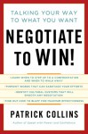 Negotiate to Win!: Talking Your Way to What You Want - Patrick Collins