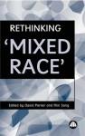 Rethinking 'Mixed Race' - David Parker, David Parker