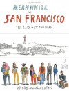 Meanwhile, in San Francisco: The City in its Own Words - Wendy MacNaughton