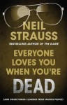 Everyone Loves You When You're Dead: Journeys Into Fame and Madness - Neil Strauss