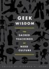 Geek Wisdom: The Sacred Teachings of Nerd Culture - Stephen H. Segal, Genevieve Valentine, Eric San Juan, N.K. Jemisin