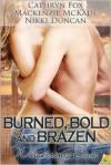 Burned, Bold and Brazen - Cathryn Fox, Nikki Duncan, Mackenzie McKade