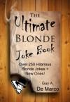 The Ultimate Blonde Joke Book (Ultimate Joke Series) - Guy Anthony De Marco