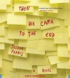 Then We Came to the End: A Novel (Audio) - Joshua Ferris, Deanna Hurst