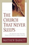 The Church That Never Sleeps: The Amazing Story That Will Change Your View of Church Forever - Matthew Barnett
