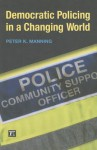 Democratic Policing in a Changing World - Peter K. Manning, Michael W. Raphael
