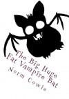 The Big Huge Fat Vampire Bat - Norm Cowie