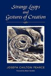 Strange Loops and Gestures of Creation - Joseph Chilton Pearce
