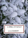 A Sprig of Holly - J.A. Clement, Amy Eye