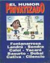 El humor privatizado: La pequeña Menemtroika Ilustrada - Landrú, Roberto Fontanarrosa, Sendra, Caloi, Yacaré, Basurto, Dobal, Cilencio, Cativa, Víctor Mirsky