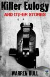 Killer Eulogy and Other Stories - Warren Bull