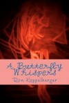 A Butterfly Whispers: Surreal Poetry - Ron W. Koppelberger Jr.