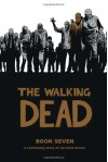 The Walking Dead, Book Seven - Robert Kirkman, Charlie Adlard, Cliff Rathburn, Rus Wooton
