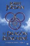 Le Dragon réincarné: La Roue du Temps, T3 (FANTASY) (French Edition) - Robert Jordan