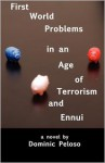 First World Problems in an Age of terrorism and Ennui - Dominic Peloso