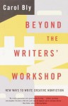 Beyond the Writers' Workshop: New Ways to Write Creative Nonfiction - Carol Bly