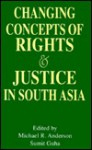Changing Concepts of Rights and Justice in South Asia - Pamela Anderson Lee