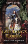 The Sale of the Late King's Goods: Charles I and His Art Collection - Jerry Brotton