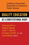 Quality Education as a Constitutional Right: Creating a Grassroots Movement to Transform Public Schools - Theresa Perry, Lisa Delpit, Ernesto Cortes Jr., Robert P. Moses